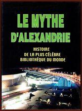 Le Mythe d'Alexandrie, Histoire de la plus Célèbre Bibliothèque du Monde Mostafa