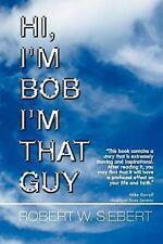 Hi, I'm Bob I'm That Guy by Robert W. Siebert (2011, Paperback)