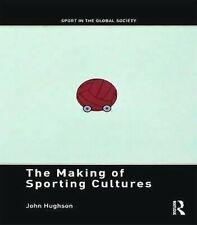 The Making Von Sporting Cultures Taschenbuch John E.Hughson