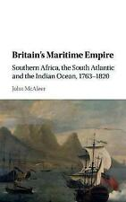 Britain's Maritime Empire: Southern Africa, the South Atlantic and the Indian...