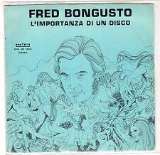 disco 45 GIRI Fred BONGUSTO L'IMPORTANZA DI UN DISCO - LA MIA VITA NON HA DOMANI