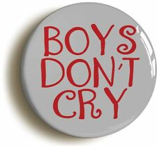BOYS DON'T CRY BADGE BUTTON PIN (Size is 1inch/25mm diameter)