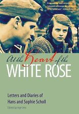 At the Heart of the White Rose : Letters and Diaries of Hans and Sophie...