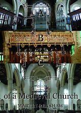 ABC of a Medieval Church (Martin Renshaw, 2018) ISBN 9780956710253