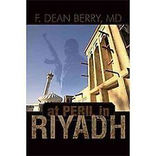 At Peril in Riyadh by F. Dean Berry (2012, Paperback)