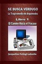 Se Busca Verdugo - la Tragicomedia de Arquímedes : Libro 1 - el Camino Hacia...