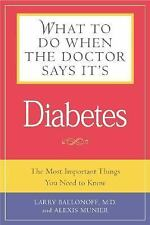 What to Do When the Doctor Says It's Diabetes: The Most Important Things You Nee