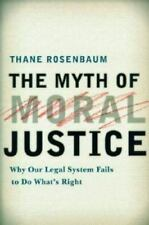 The Myth of Moral Justice: Why Our Legal System Fails to Do What's-ExLibrary