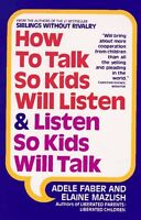 How to Talk So Kids Will Listen and Listen So Kids Will Talk by Adele Faber, Ela