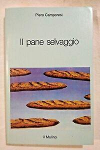 IL PANE SELVAGGIO di Piero Camporesi 1983 Il Mulino