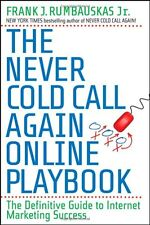 The Never Cold Call Again Online Playbook: The Definitive Guide to Internet Mark