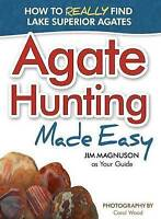 NEW Agate Hunting Made Easy: How to Really Find Lake Superior Agates