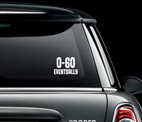 0 - 60 Eventually Car Bumper Decal Art Sticker Picture Funny Humour Van Vehicle