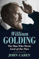 WILLIAM GOLDING: THE MAN WHO WROTE 'LORD OF THE FLIES': A LIFE., Carey, John., U
