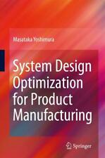 System Design Optimization for Product Manufacturing, Masataka Yoshimura