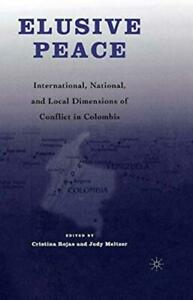 Elusive Peace: International, National, Local Dimensions of Conflict in Colombia