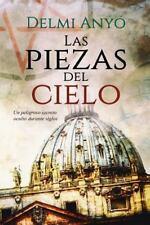 Las Piezas Del Cielo : Un Peligroso Secreto Oculto Durante Siglos by Delmi...