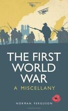 The First World War: A Miscellany by Norman Ferguson (Hardback, 2014)  NEW    L7
