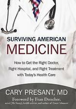 Surviving American Medicine: How to Get the Right Doctor, Right Hospital, and Ri