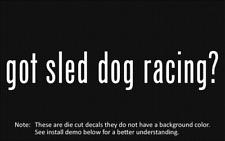 (2x) got sled dog racing? Sticker Die Cut Decal vinyl