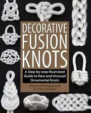Decorative Fusion Knots: A Step-by Step Illustrated Guide to Unique and Unusual