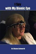 I Spy with My Bionic Eye by Dianne Ashworth (2014, Paperback)