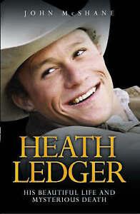 Heath Ledger - His Beautiful Life and Mysterious Death, John McShane , Very Good