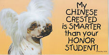 My Chinese Crested is Smarter than your Honor Student car/fridge Magnet 4X8