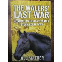 The Walers' Last War - WW2 History Australian Horses Use Units Battles Book