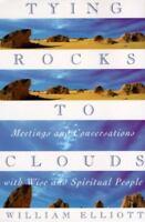 Tying Rocks to Clouds: By Elliott, William