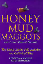 HONEY, MUD, MAGGOTS, AND OTHER MEDICAL MARVELS; THE SCIENCE BEHIND FOLK REMEDIES