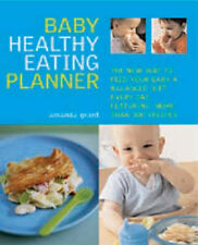 The Baby Healthy Eating Planner: The New Way to Feed Your Baby a Balanced...