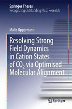 Springer Theses: Resolving Strong Field Dynamics in Cation States of CO_2 Via...