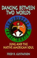 Dancing Between Two Worlds: Jung and the Native American Soul (Jung and Spiritu