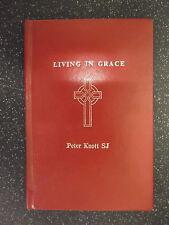 Living in Grace von Peter Knott SJ P/B pub. katholischen Wahrheit Soc. * UK Post £ 3.25 *
