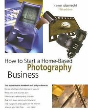 How to Start a Home-Based Photography Business, 5th (Home-Based Business Series)
