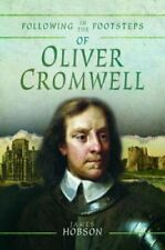 Following in the Footsteps of Oliver Cromwell A Historical Guid... 9781526734839