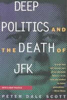 Deep Politics and the Death of JFK, Paperback by Scott, Peter Dale, Brand New...