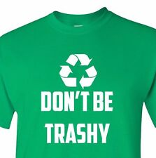 Don't Be Trashy Recycle Shirt Funny Environment Tee Earth Day Nature Humor Green
