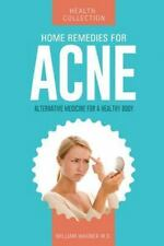 Home Remedies for Acne : Alternative Medicine for a Healthy Body by William...