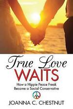 NEW True Love Waits: How a Hippie Peace Freak Became a Social Conservative