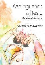 Malagueñas de Fiesta : 30 años de Historia by Juan José Ruiz (2015, Paperback)