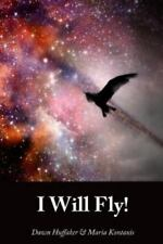 I Will Fly by Dawn Huffaker and Maria Kontaxis (2015, Paperback)