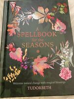 A Spellbook for the Seasons: Welcome Natural Change with Magical Blessings: New