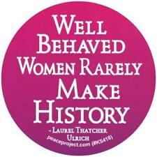 Well Behaved Women Rarely Make History - Small Bumper Sticker / Decal