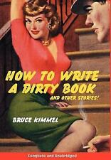How to Write a Dirty Book and Other Stories by Bruce Kimmel (2006, Hardcover)