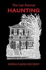 The Lee Avenue Haunting Second Edition by Donna Parish-Bischoff (2013,...