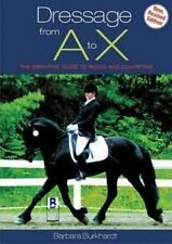 Dressage from A to X : The Definitive Guide to Riding and Competing PB Horses
