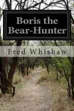 Boris the Bear-Hunter by Fred Whishaw (2014, Paperback)