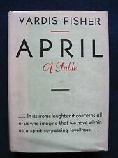 APRIL: A FABLE by VARDIS FISHER - First Edition in Jacket